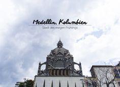 """Medellin, Kolumbien. Meine Travel-Tipps für die """"Stadt des ewigen Frühlings"""""""
