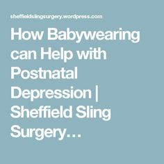 How Babywearing can Help with Postnatal Depression | Sheffield Sling Surgery…
