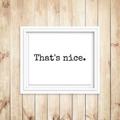 That's Nice Printable, Black and White Wall Art, Funny Typography, Funny Art Print, Quote Wall Art, Quote Printable