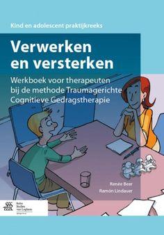 Verwerken en versterken : werkboek voor kinderen en jongeren bij de methode Traumagerichte Cognitieve Gedragstherapie / Beer, Renée; Lindauer, Ramón