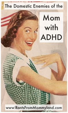 """The Domestic Enemies of the Mom with ADHD - """"1) Owning a house with all its many chores 2) Social media time-sucking 3) Television. If it's on the screen, you're in a trance..."""""""