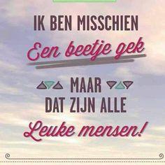 """""""Ik ben misschien een beetje gek, maar dat zijn alle leuke mensen!"""" Words Of Wisdom Quotes, Wise Words, Best Quotes, Funny Quotes, Humor Quotes, Awesome Quotes, Just Saying Hi, Dutch Words, Dutch Quotes"""