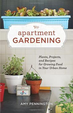 Considering all of my plants are dying... I think I need this! Amazon.com: Apartment Gardening: Plants, Projects, and Recipes for Growing Food in Your Urban Home (9781570616884): Amy Pennington: Books
