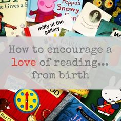 Tips to encourage a love of books and reading in your children, from birth