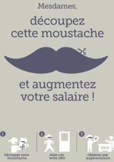 Ladies, cut this moustache and increase your salary! That is not really funny, but sadly, it's true. Quote Citation, French Quotes, Love Pictures, Marketing, Friendship Quotes, Wisdom Quotes, Laugh Out Loud, Sentences, I Laughed
