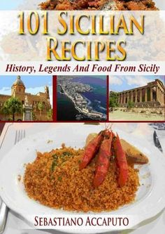 101 Sicilian Recipes - History, Legends And Food From Sicily 101 Sicilian Recipes - Discover the Secrets to Making Authentic, Healthy, Delicious Sicilian Dishes at Home Sicilian Recipes Authentic, Sicilian Food, Italian Pastries, Italian Dishes, Greek Recipes, Italian Recipes, Italian Foods, Italian Desserts, Italian Cooking