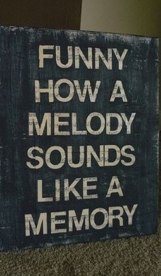 Funny how a melody sounds like a memory <3