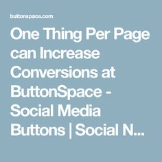 One Thing Per Page can Increase Conversions at ButtonSpace - Social Media Buttons | Social Network Buttons | Share Buttons
