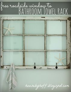 Towel Rack using Old Windows...love this idea and now im in search of a window like this...yes