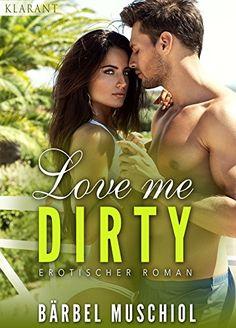Love me dirty. Erotischer Roman von Bärbel Muschiol https://www.amazon.de/dp/B01GN9OIVS/ref=cm_sw_r_pi_dp_1QrvxbRZ2M9S9