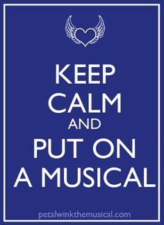 Keep Calm and Put on a Musical. Fairy sound advice... :-D petalwinkthemusical.com