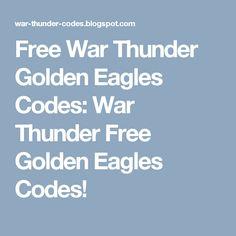 Free War Thunder Golden Eagles Codes: War Thunder Free Golden Eagles Codes!