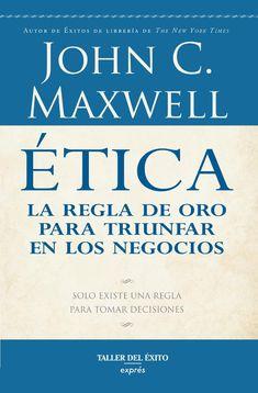 14765c Ética; negocios; desarrollo humano; liderazgo; reglas morales; productividad; ética; John C. Maxwell;
