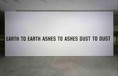 Earth To Earth Ashes To Ashes Dust To Dustby Lawrence Weiner...