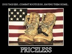 Dog tags: $20, Combat boots: $135...Having them home...PRICELESS !
