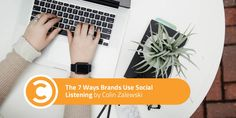 The 7 Ways Brands Use Social Listening