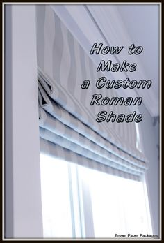 How to Make Roman Shades- VERY complete instructions with many pictures. Great tutorial