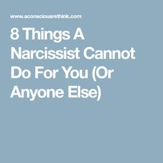 8 Things A Narcissist Cannot Do For You (Or Anyone Else)