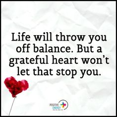 Life will throw you off balance. But a grateful heart won't let that stop you. Monday Prayer, Origami For Beginners, Peaceful Places, Grateful Heart, Reality Check, Hello Everyone, Positive Quotes, Prayers, Positivity