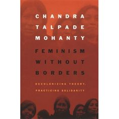Bringing together classic and new writings of the trailblazing feminist theorist Chandra Talpade Mohanty, Feminism without Borders addres...