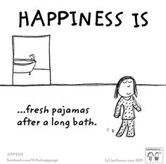 Happiness is fresh pajamas after a long bath.