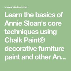 Learn the basics of Annie Sloan's core techniques using Chalk Paint® decorative furniture paint and other Annie Sloan products.