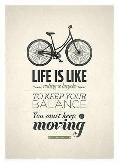"""""""La vita è come una bicicletta, per rimanere in equilibrio devi muoverti"""" A.E. #nomadimoderni #lifestyle"""
