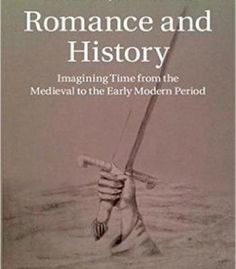 Romance And History: Imagining Time From The Medieval To The Early Modern Period PDF