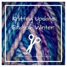 Knitting Update | End of Winter read it now! #blog #blogger