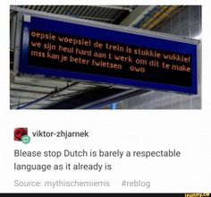 Blease stop Dutch is barely a respectable language as it already is - iFunny :) Haha Funny, Funny Memes, Hilarious, Lol, Funny Stuff, Funny Things, Random Stuff, Funny Quotes, Most Famous Memes