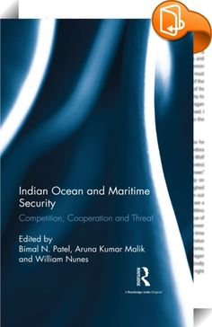 Indian Ocean and Maritime Security    ::  <P>This book provides a synoptic view of the Indian Ocean and maritime security in its contested waters. Using a historical approach, it reveals vital links to events in the present day. The volume:</P> <UL> <P> <LI>Highlights the competition between major Asian powers to control the 'String of Pearls' — a reference to the Chinese attempts at controlling the Indian Ocean periphery.</LI> <P></P> <P> <LI>Shows that cooperation amongst the major p...