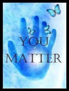 You matter..
