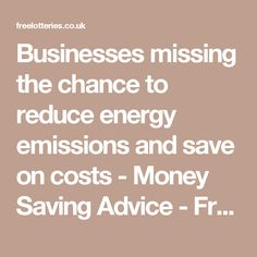 Businesses missing the chance to reduce energy emissions and save on costs - Money Saving Advice - FreeLotteries.co.uk