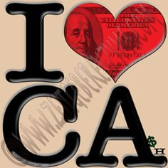 "State government is near bankruptcy.  What do Californians want? Up close ""I [heart] CA"" actually reads ""I love Cash"". http://www.cafepress.com/thenaughtynook/9991684"