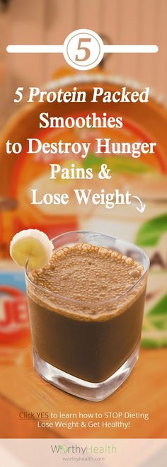 lose belly fat fast, lose weight while you sleep, diets for fat loss - /worthyhealth/ 5 Protein Packed Smoothies to Destroy Hunger Pains and Lose Weight