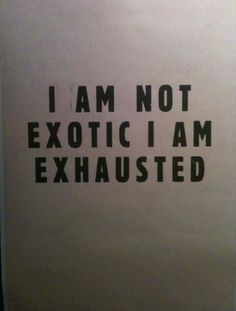 "EXOTIC/EXHAUSTED    ""I Am Not Exotic I Am Exhausted"" by Yto Barrada (at the Tate Modern) 2011"