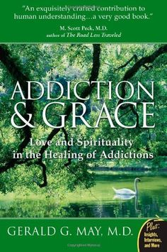 Addiction and Grace: Love and Spirituality in the Healing of Addictions, Gerald G. May. Explores the psychology and physiology of addiction from the perspective of contemplative spirituality, describing the relationship between addiction and spiritual awareness.