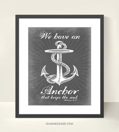 Christian Anchor - 11x14 inch - We Have an Anchor - Scripture Bible Typography. $30.00, via Etsy. Money from each print purchased from this vendor goes to buy bibles for China.