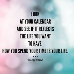 Look at your calendar and see if it reflects the life you want to have. How you spend your time IS your life. Bible Quotes, Words Quotes, Me Quotes, Sayings, Love Words, Beautiful Words, Motivational Words, Inspirational Quotes, Cloud Quotes