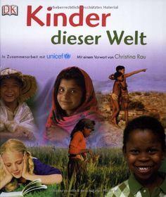 Kinder dieser Welt: In Zusammenarbeit mit unicef; Vorwort Christina Rau von Dorling Kindersley Verlag http://www.amazon.de/dp/3831020981/ref=cm_sw_r_pi_dp_cLDBub1HEEW4X