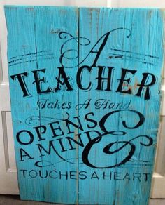 Reclaimed wood sign a teacher takes a hand opens a mind and touches a heart a king
