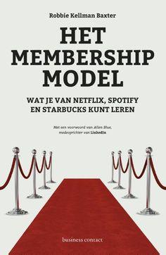 Het membership-model : wat je van Netflix, Spotify en Starbucks kunt leren -  Kellman Baxter, Robbie -  plaats 367.29 # Relatiemarketing