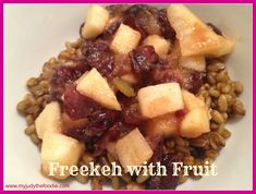 Freekeh with Fruit- possibly the healthiest breakfast EVER.