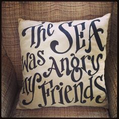 For all the Seinfeld aficionados  :) this makes me smile!  The Sea Was Angry My Friends Pillow  beach house  by kijsa on Etsy