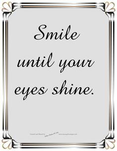 Smile until your eyes shine