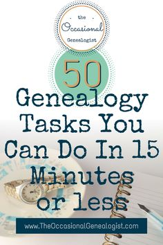 Occasional Genealogists can often find 15 minutes or less for genealogy. But what do you do in 15 minutes or less? Here's 50 suggestions. | #TheOccasionalGenealogist #genealogy #familyhistory