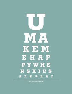 Pinterest: You make me happy when skies are gray - snellen chart art print. ADORABLE!