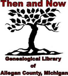 Then & Now Genealogical Library of Allegan co MI - a wonderful resource in finding family history.