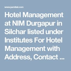 Hotel Management at NIM Durgapur in Silchar listed under Institutes For Hotel Management with Address, Contact Number, Reviews