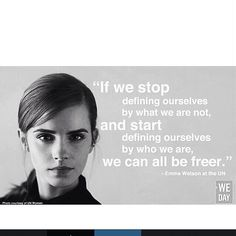 """If we stop defining ourselves by what we are not, and start defining ourselves by who we are, we can all be freer."""